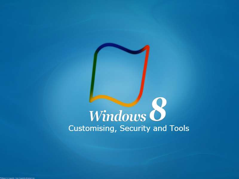 Windows 8 - Customising, Security and Tools