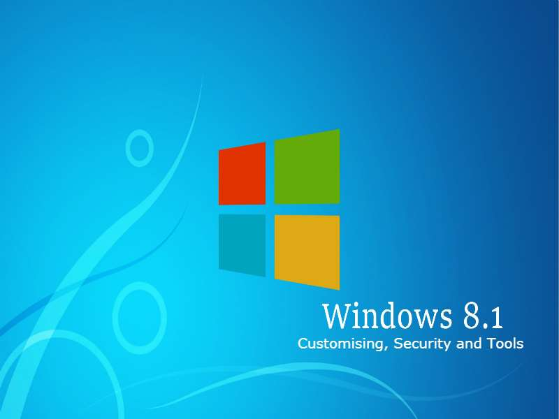 Windows 8.1 - Level 3 - Customising, Security and Tools