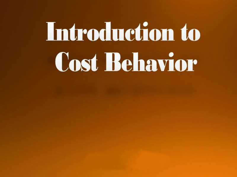 Understanding the Nature & Behavior of Costs