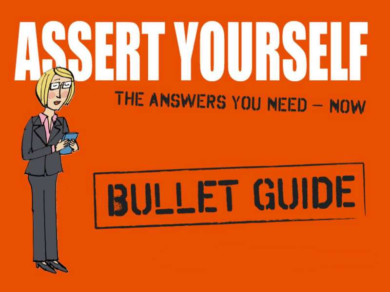 Assert yourself - Stand up for your own needs and opinions