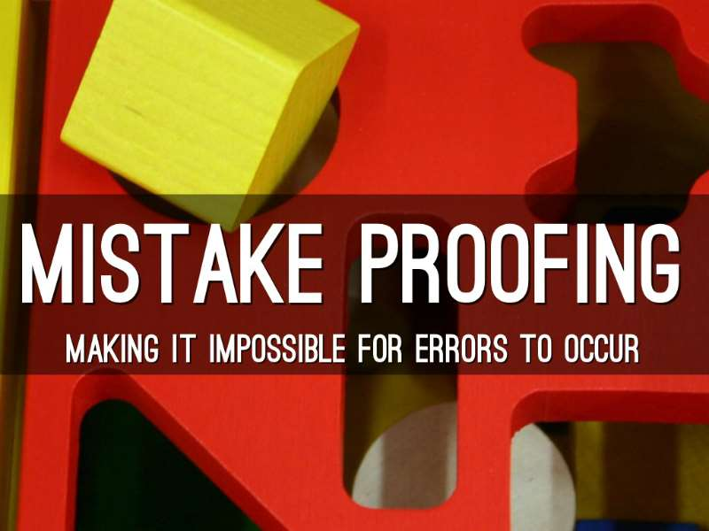 Mistake Proofing - Protect your Processes from Simple Errors