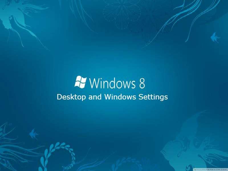 Windows 8 - Desktop and Windows Settings