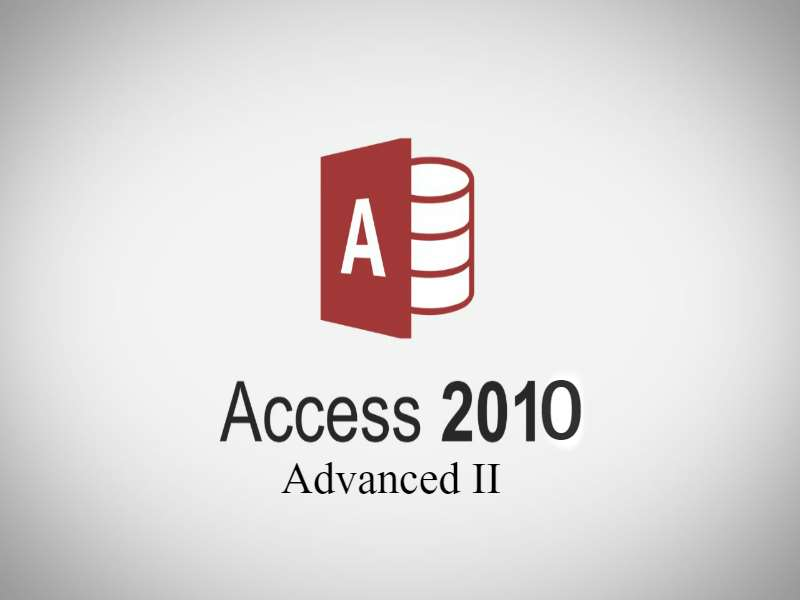 Access 2010 Advanced II